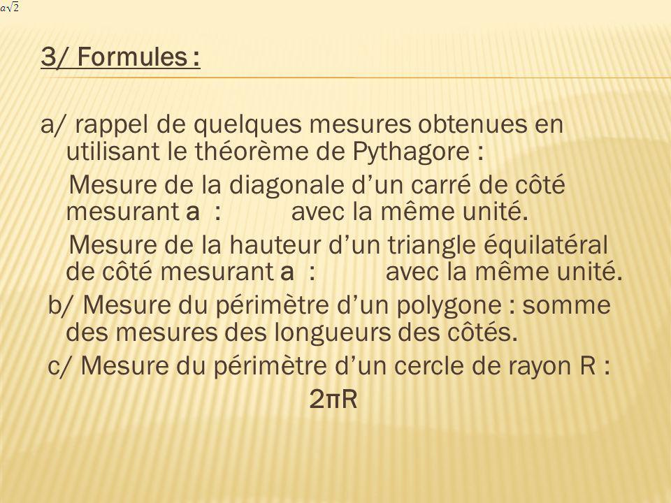 3/ Formules : a/ rappel de quelques mesures obtenues en utilisant le théorème de Pythagore : Mesure de la diagonale dun carré de côté mesurant a : ave