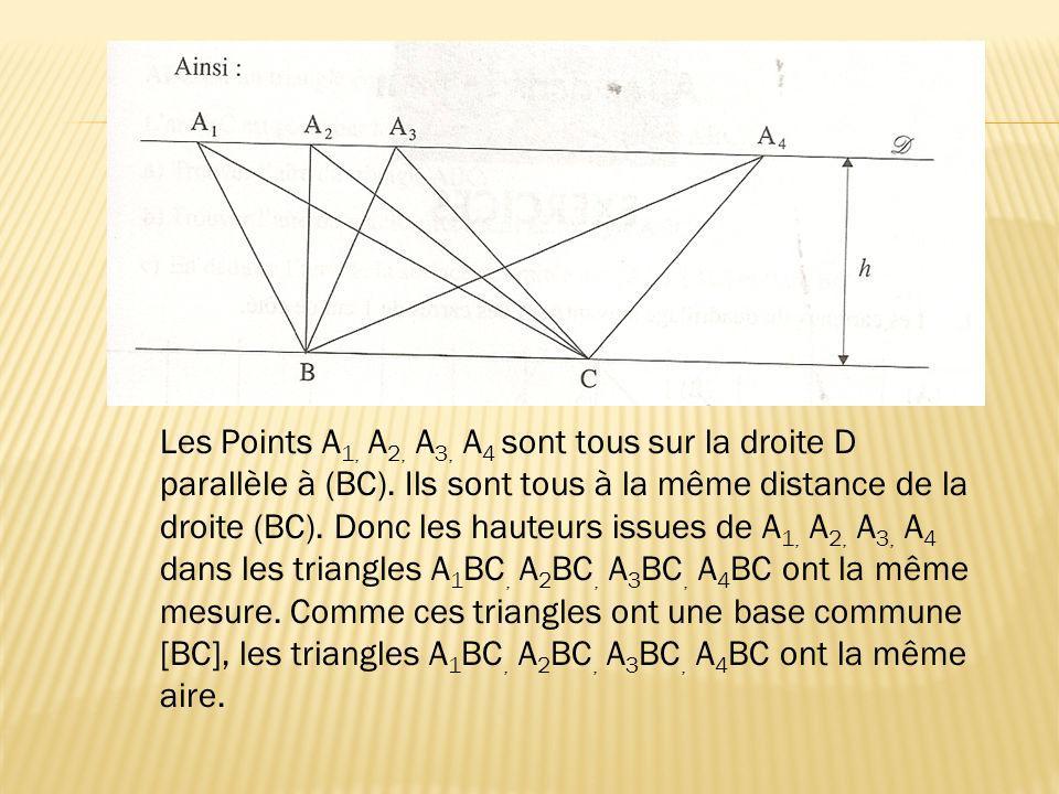 Les Points A 1, A 2, A 3, A 4 sont tous sur la droite D parallèle à (BC). Ils sont tous à la même distance de la droite (BC). Donc les hauteurs issues