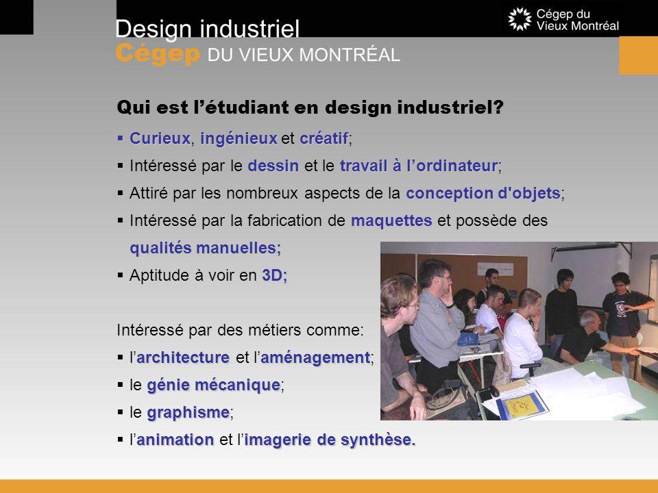 Qui est létudiant en design industriel? Curieuxingénieuxcréatif Curieux, ingénieux et créatif; dessintravail à lordinateur Intéressé par le dessin et