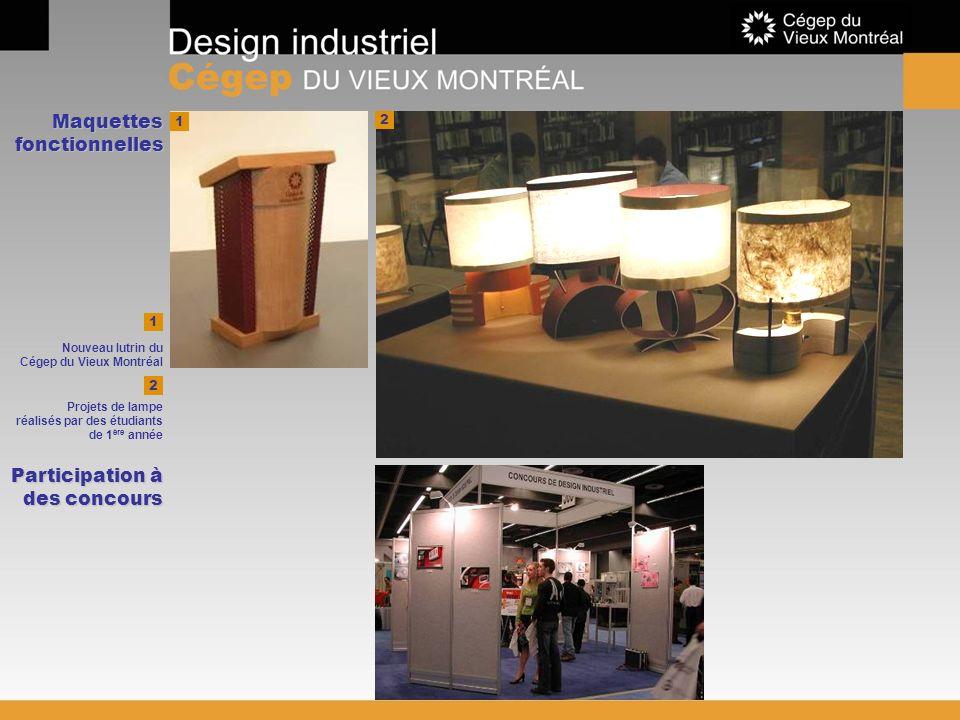 Maquettes fonctionnelles 1 1 Nouveau lutrin du Cégep du Vieux Montréal 2 Projets de lampe réalisés par des étudiants de 1 ère année 2 Participation à