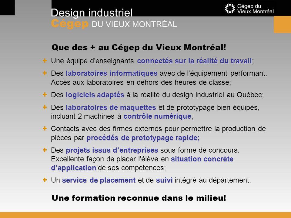 Que des + au Cégep du Vieux Montréal! connectés sur la réalité du travail + Une équipe denseignants connectés sur la réalité du travail; laboratoires