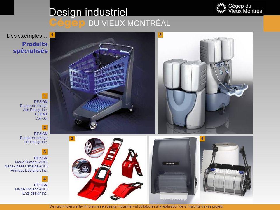 Des exemples… Produits spécialisés 1 3 1 DESIGN Équipe de design Alto Design Inc. CLIENT Cari-All 3 DESIGN Mario Primeau ADIQ Marie-Josée Laberge ADIQ