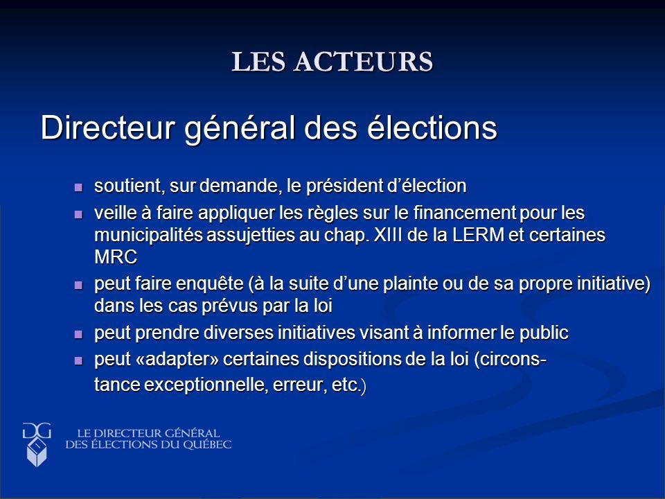 LES ACTEURS Directeur général des élections soutient, sur demande, le président délection soutient, sur demande, le président délection veille à faire