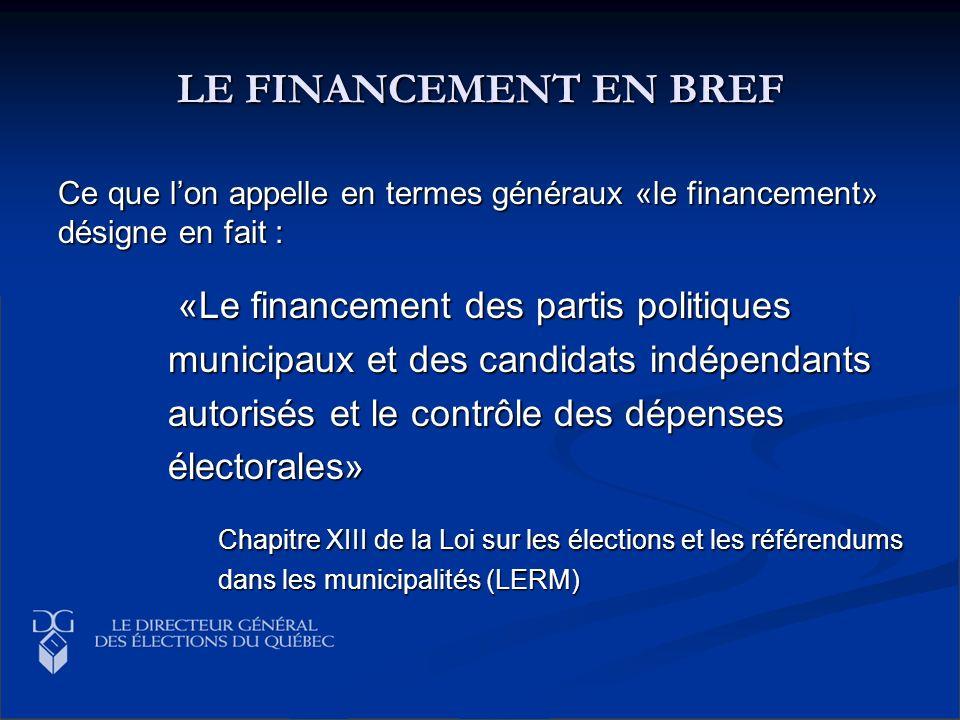 LE FINANCEMENT EN BREF Ce que lon appelle en termes généraux «le financement» désigne en fait : «Le financement des partis politiques «Le financement