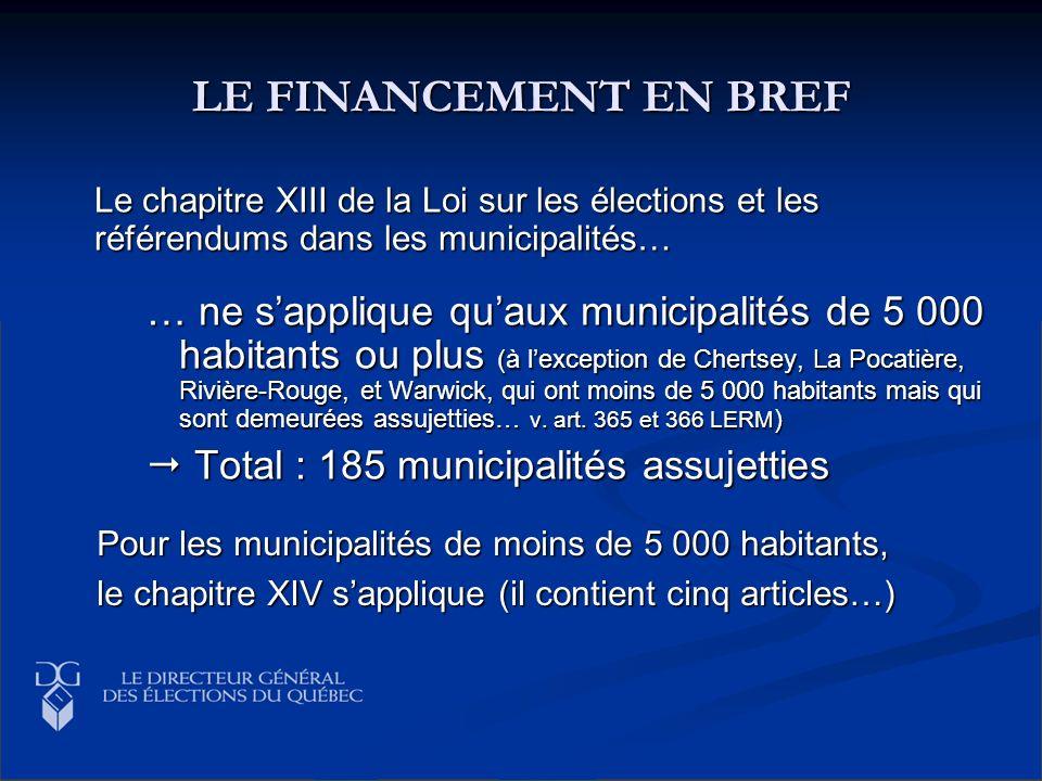 LE FINANCEMENT EN BREF Le chapitre XIII de la Loi sur les élections et les référendums dans les municipalités… …ne sapplique quaux municipalités de 5
