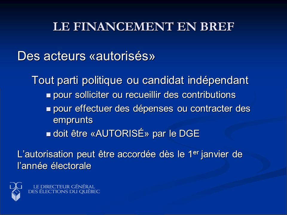LE FINANCEMENT EN BREF Des acteurs «autorisés» Tout parti politique ou candidat indépendant pour solliciter ou recueillir des contributions pour solli