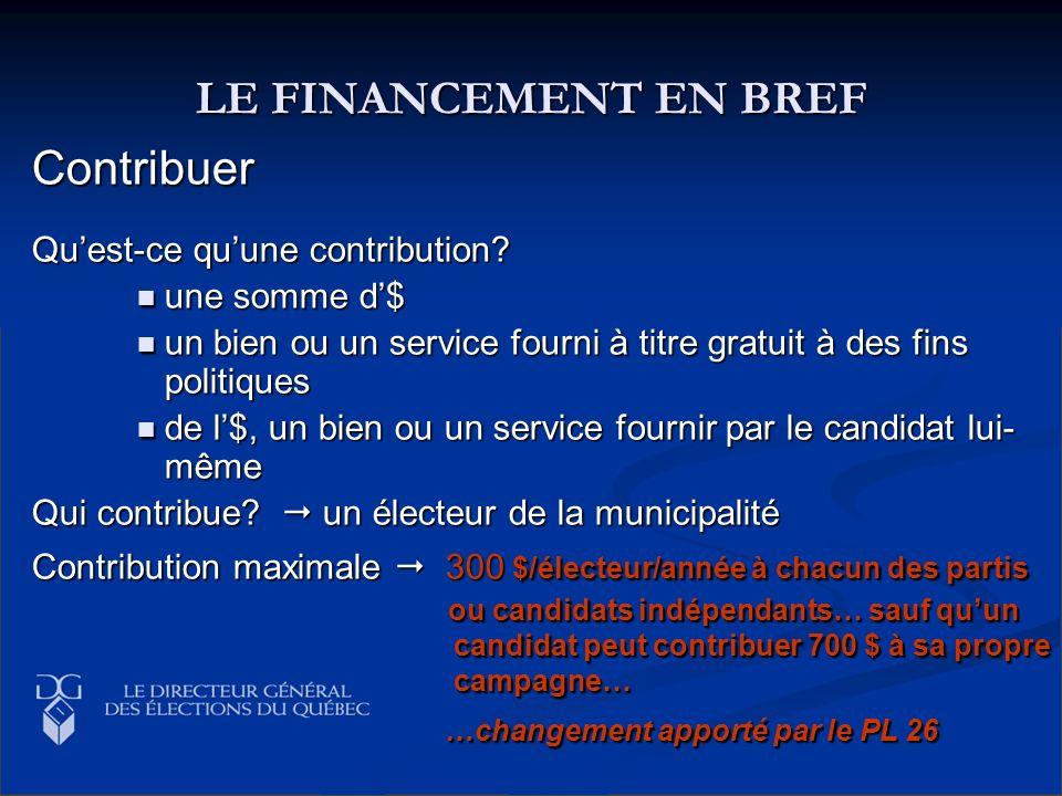 LE FINANCEMENT EN BREF Contribuer Quest-ce quune contribution? une somme d$ une somme d$ un bien ou un service fourni à titre gratuit à des fins polit