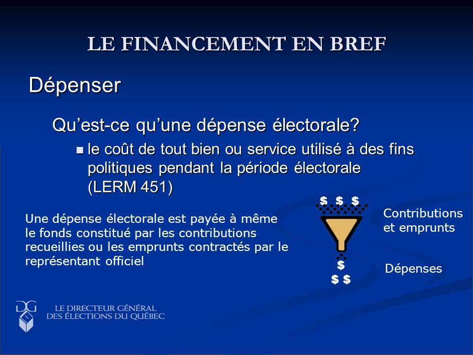 LE FINANCEMENT EN BREF Dépenser Quest-ce quune dépense électorale? le coût de tout bien ou service utilisé à des fins politiques pendant la période él