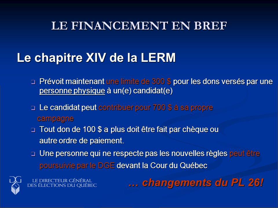 LE FINANCEMENT EN BREF Le chapitre XIV de la LERM Prévoit maintenant une limite de 300 $ pour les dons versés par une personne physique à un(e) candid