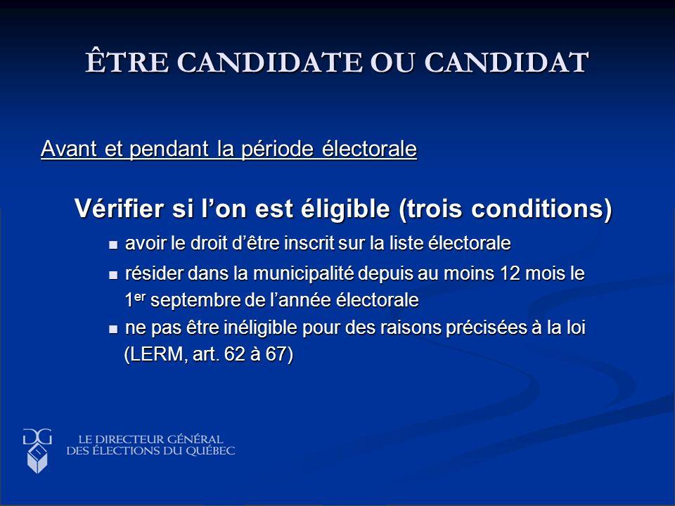 ÊTRE CANDIDATE OU CANDIDAT Avant et pendant la période électorale Vérifier si lon est éligible (trois conditions) avoir le droit dêtre inscrit sur la