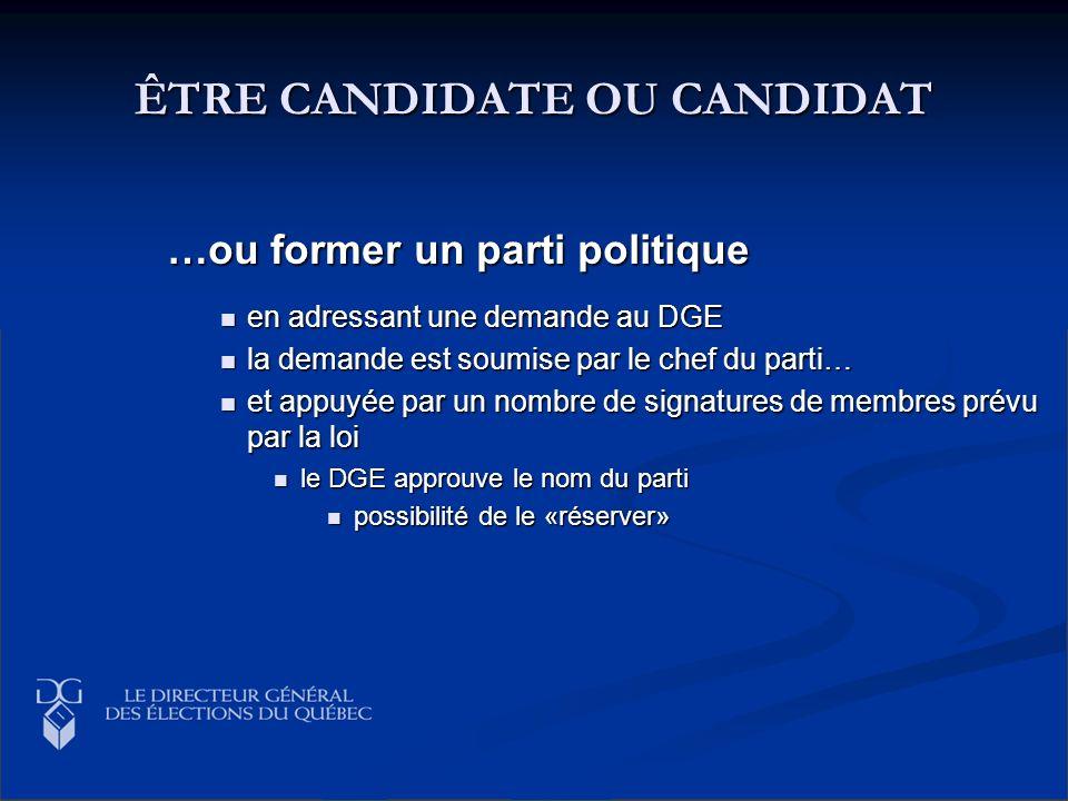 ÊTRE CANDIDATE OU CANDIDAT …ou former un parti politique en adressant une demande au DGE en adressant une demande au DGE la demande est soumise par le