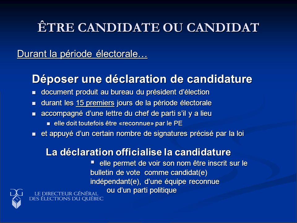 ÊTRE CANDIDATE OU CANDIDAT Durant la période électorale… Déposer une déclaration de candidature document produit au bureau du président délection docu