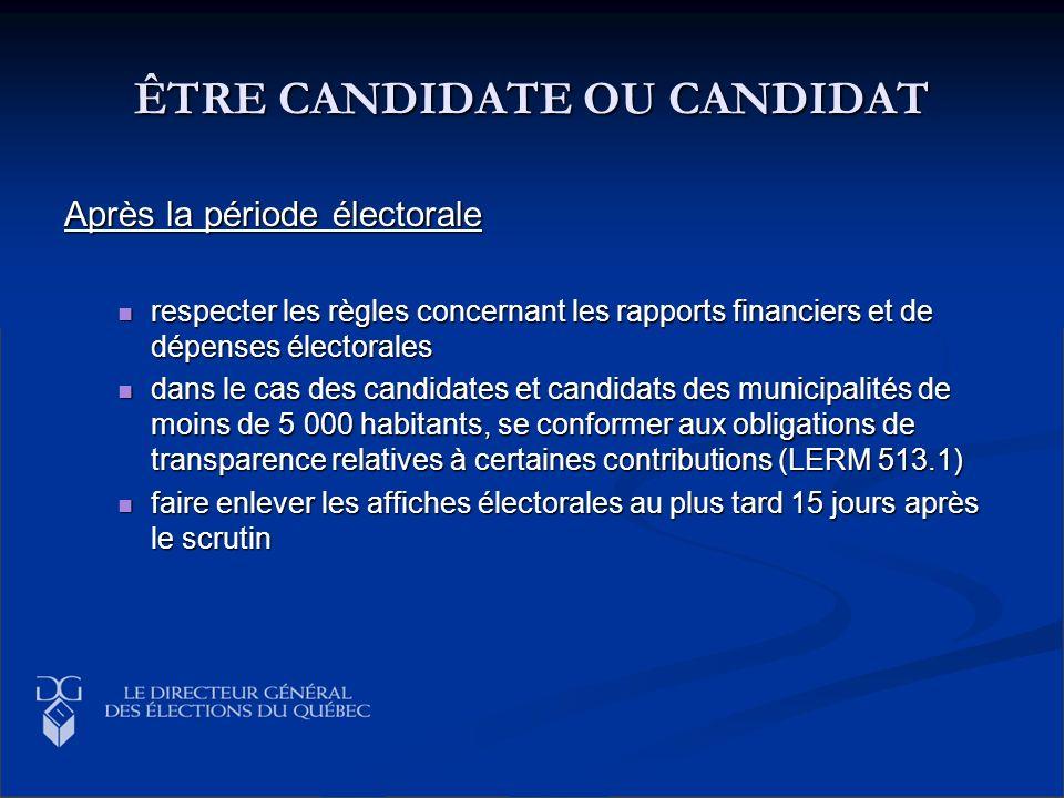 ÊTRE CANDIDATE OU CANDIDAT Après la période électorale respecter les règles concernant les rapports financiers et de dépenses électorales respecter le