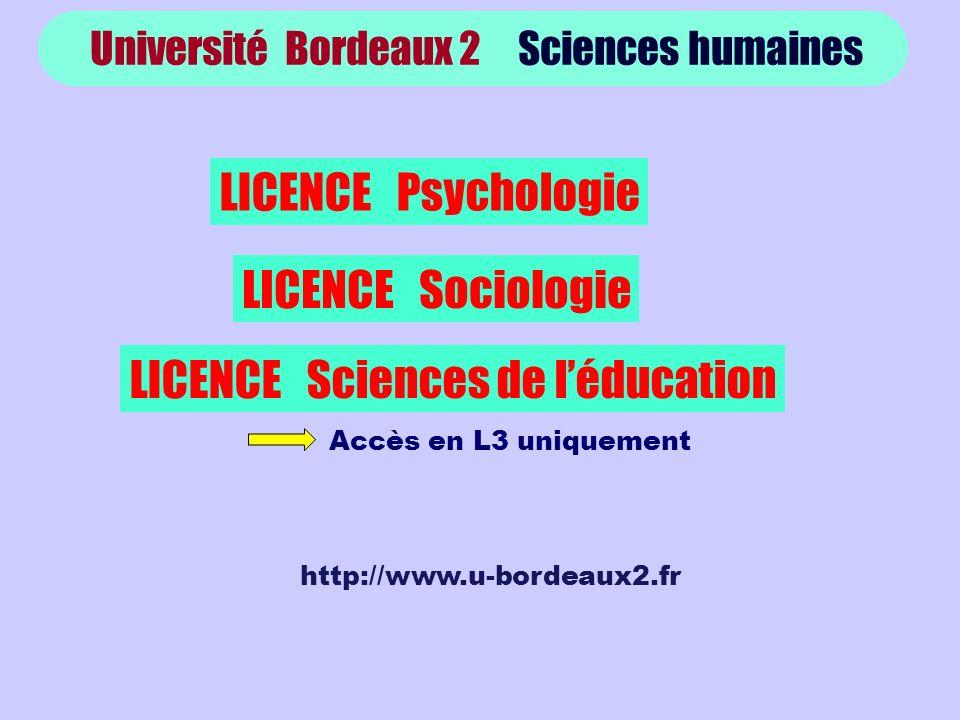 Université Bordeaux 2 Sciences humaines LICENCE Psychologie LICENCE Sociologie LICENCE Sciences de léducation Accès en L3 uniquement http://www.u-bordeaux2.fr