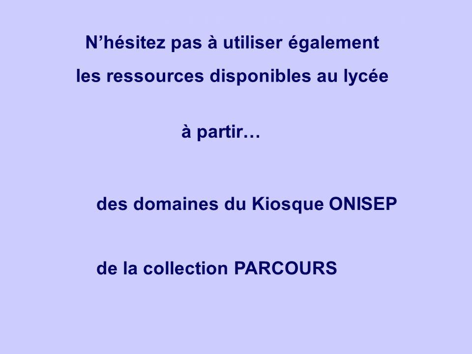 des domaines du Kiosque ONISEP de la collection PARCOURS à partir… Nhésitez pas à utiliser également les ressources disponibles au lycée
