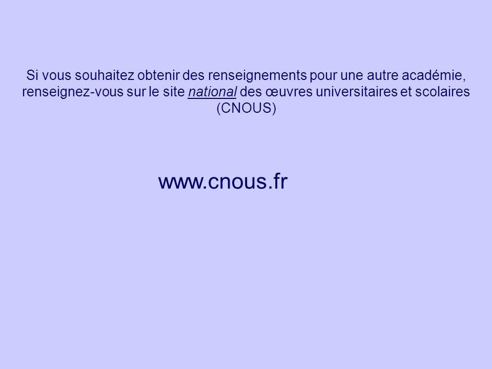 Si vous souhaitez obtenir des renseignements pour une autre académie, renseignez-vous sur le site national des œuvres universitaires et scolaires (CNOUS) www.cnous.fr