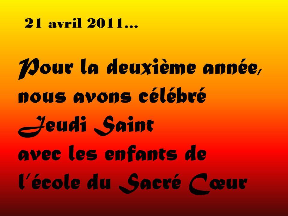 Pour la deuxième année, nous avons célébré Jeudi Saint avec les enfants de lécole du Sacré Cœur 21 avril 2011…