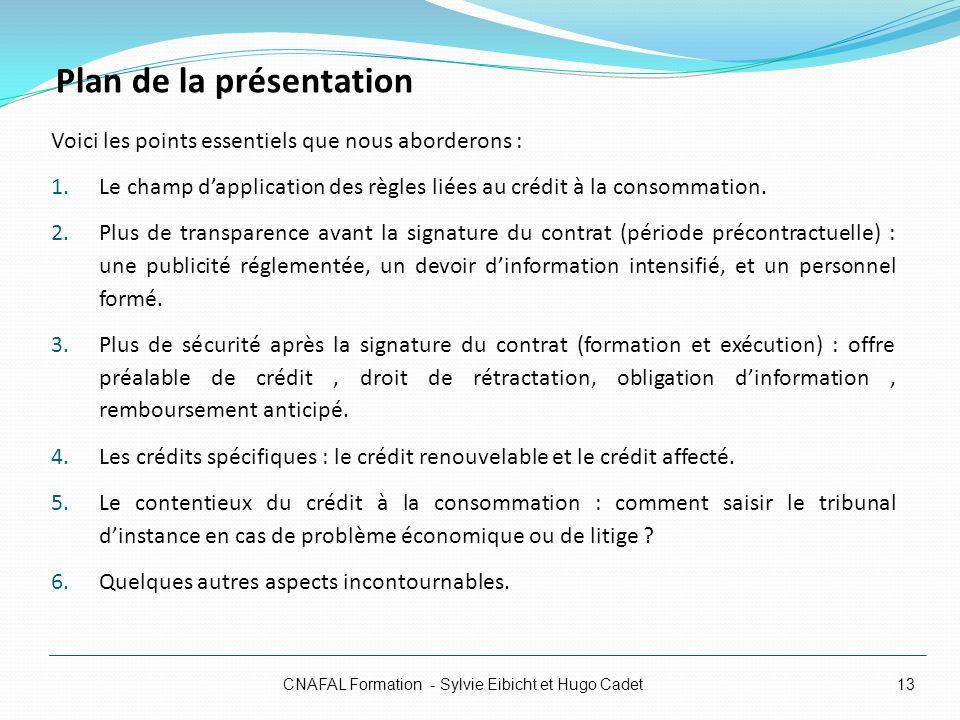 Plan de la présentation Voici les points essentiels que nous aborderons : 1.Le champ dapplication des règles liées au crédit à la consommation. 2.Plus