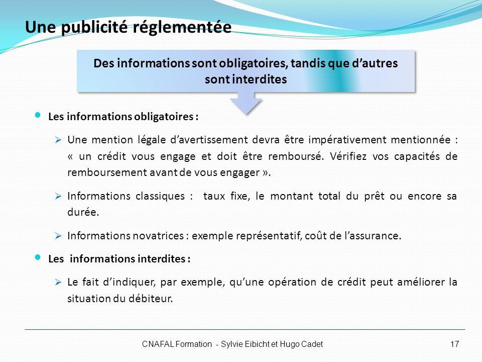 Une publicité réglementée Les informations obligatoires : Une mention légale davertissement devra être impérativement mentionnée : « un crédit vous en