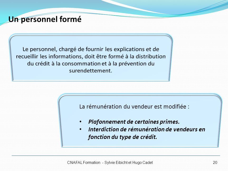 Un personnel formé CNAFAL Formation - Sylvie Eibicht et Hugo Cadet20 La rémunération du vendeur est modifiée : Plafonnement de certaines primes. Inter