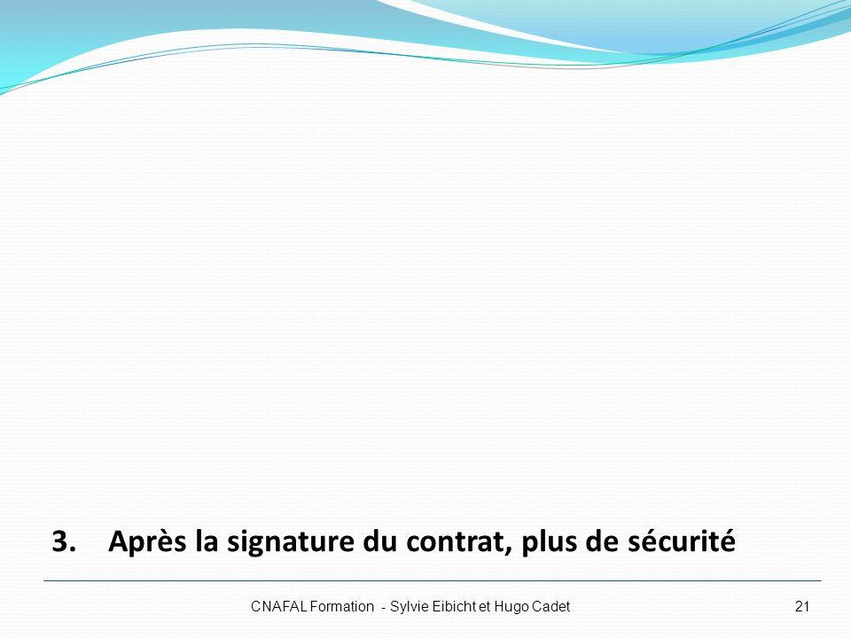 CNAFAL Formation - Sylvie Eibicht et Hugo Cadet21 3. Après la signature du contrat, plus de sécurité