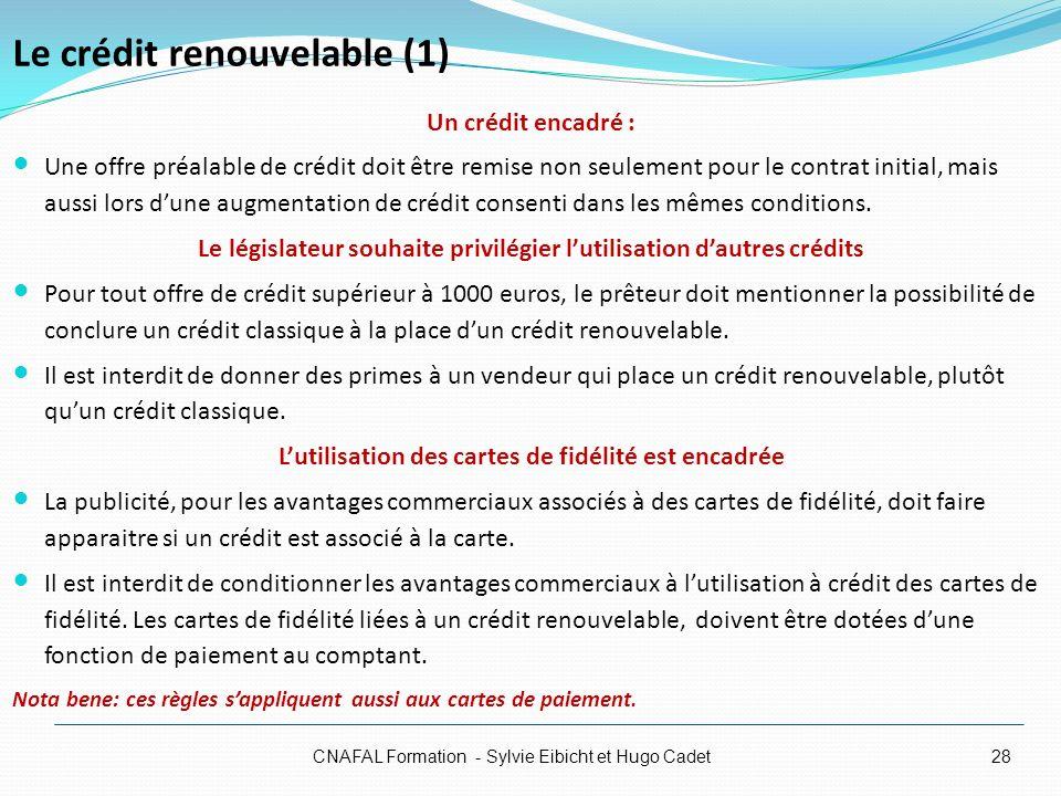 Le crédit renouvelable (1) Un crédit encadré : Une offre préalable de crédit doit être remise non seulement pour le contrat initial, mais aussi lors d