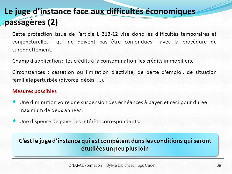 Le juge dinstance face aux difficultés économiques passagères (2) Cette protection issue de larticle L 313-12 vise donc les difficultés temporaires et