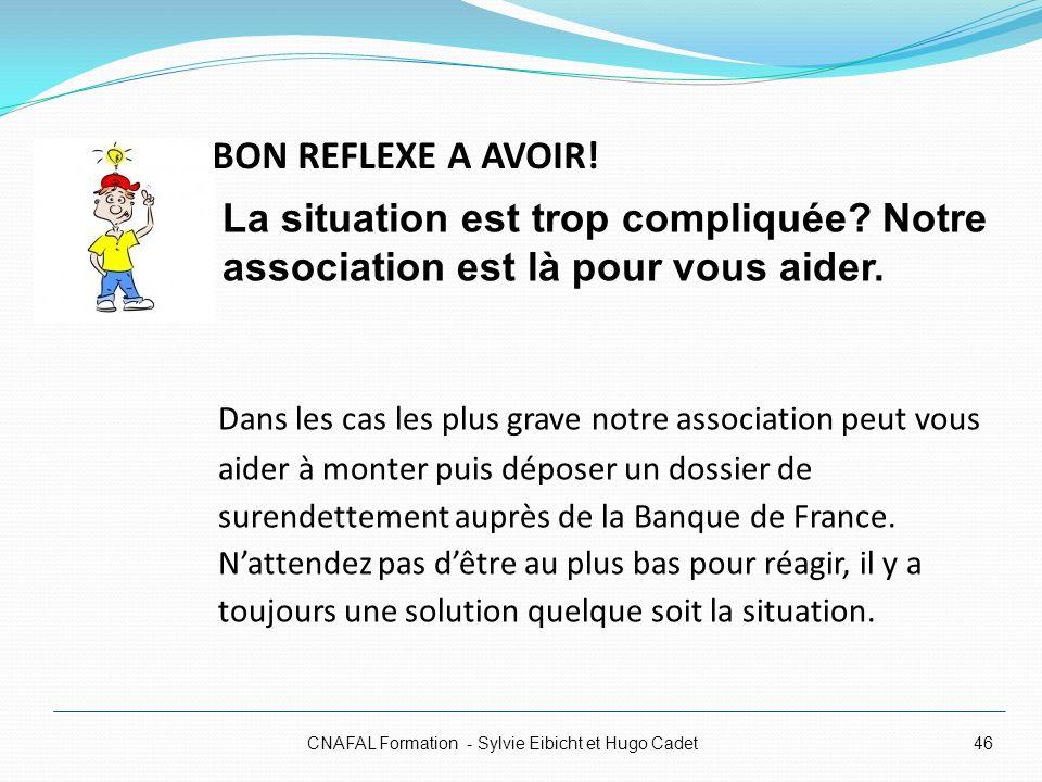 BON REFLEXE A AVOIR! CNAFAL Formation - Sylvie Eibicht et Hugo Cadet46 Dans les cas les plus grave notre association peut vous aider à monter puis dép