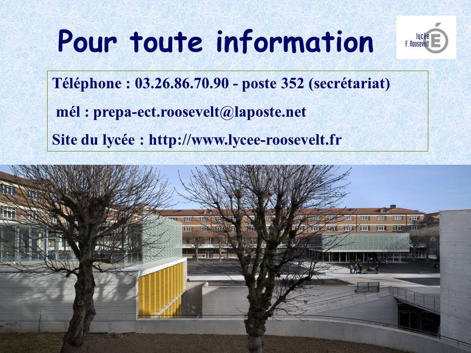 Pour toute information Téléphone : 03.26.86.70.90 - poste 352 (secrétariat) mél : prepa-ect.roosevelt@laposte.net Site du lycée : http://www.lycee-roo