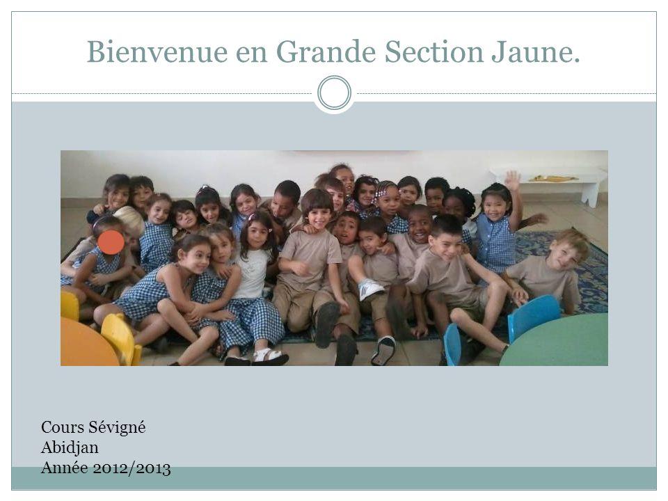 Bienvenue en Grande Section Jaune. Cours Sévigné Abidjan Année 2012/2013