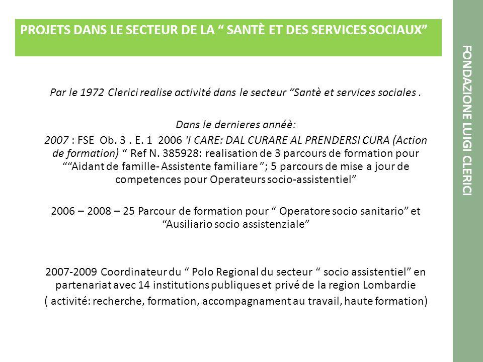 PROJETS DANS LE SECTEUR DE LA SANTÈ ET DES SERVICES SOCIAUX FONDAZIONE LUIGI CLERICI Par le 1972 Clerici realise activité dans le secteur Santè et services sociales.