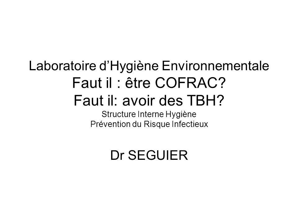Laboratoire dHygiène Environnementale Faut il : être COFRAC.
