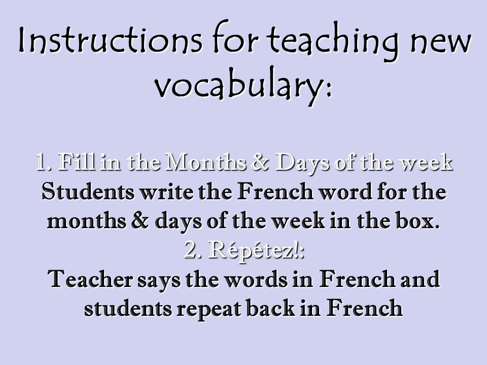 Instructions for teaching new vocabulary: 1. Fill in the Months & Days of the week Students write the French word for the months & days of the week in