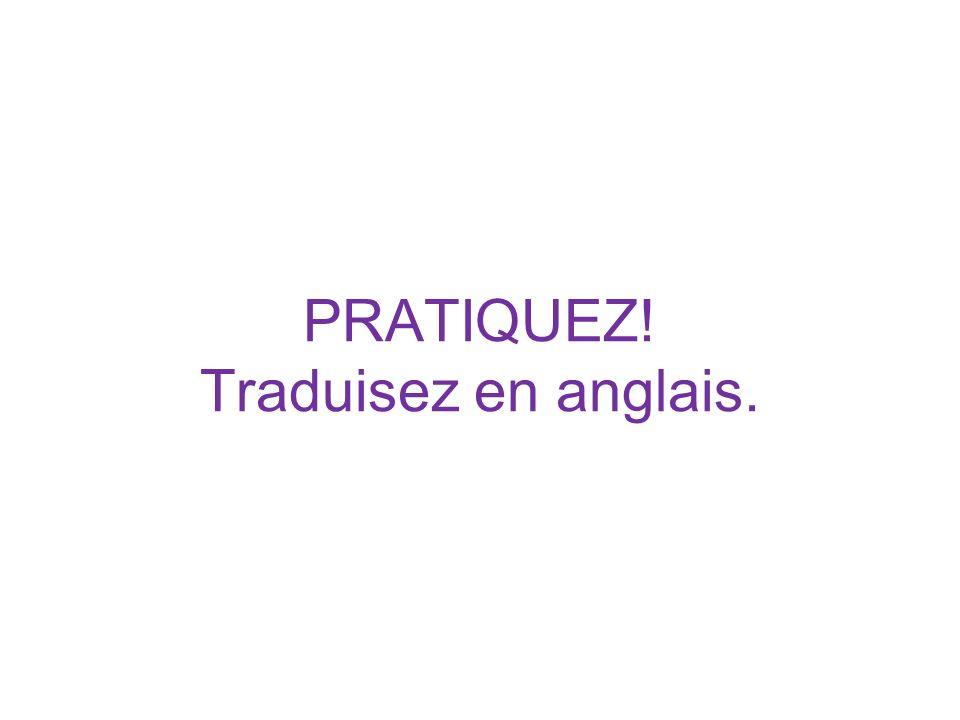 PRATIQUEZ! Traduisez en anglais.