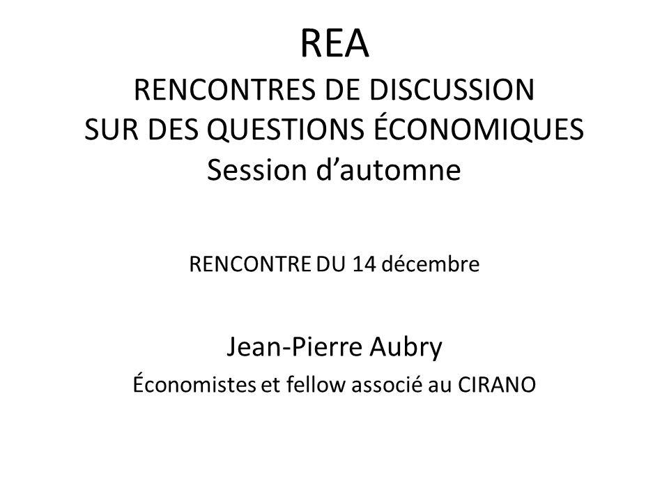 REA RENCONTRES DE DISCUSSION SUR DES QUESTIONS ÉCONOMIQUES Session dautomne RENCONTRE DU 14 décembre Jean-Pierre Aubry Économistes et fellow associé au CIRANO