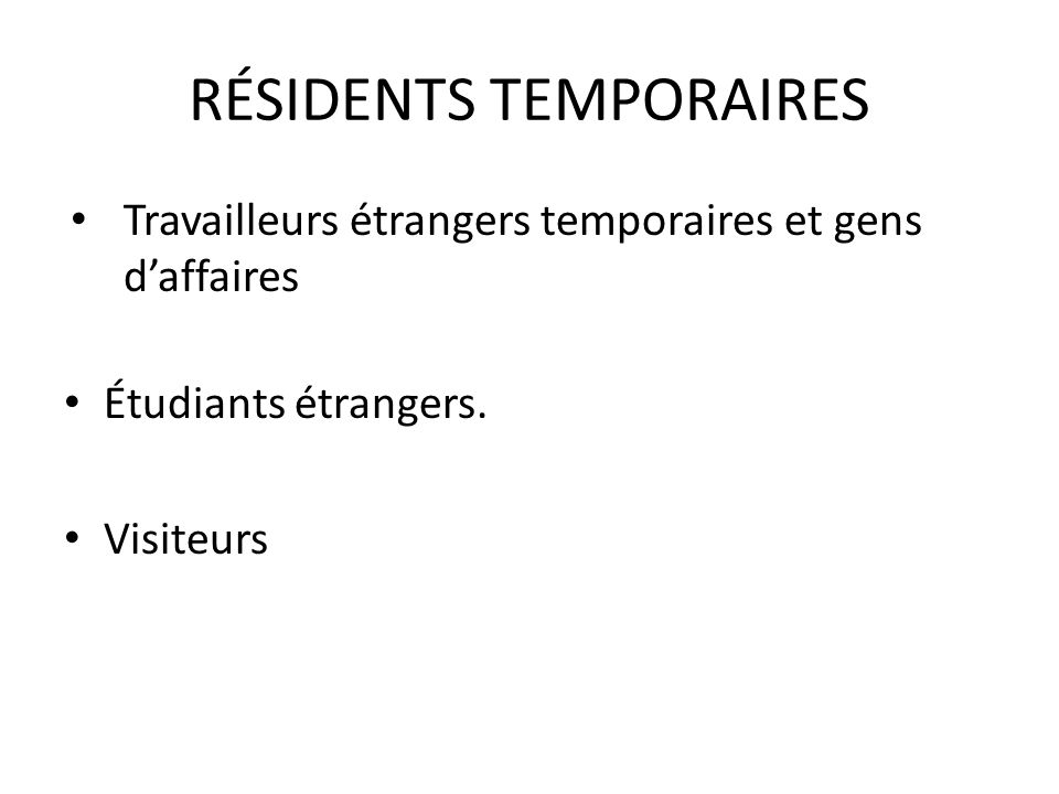 RÉSIDENTS TEMPORAIRES Travailleurs étrangers temporaires et gens daffaires Étudiants étrangers.