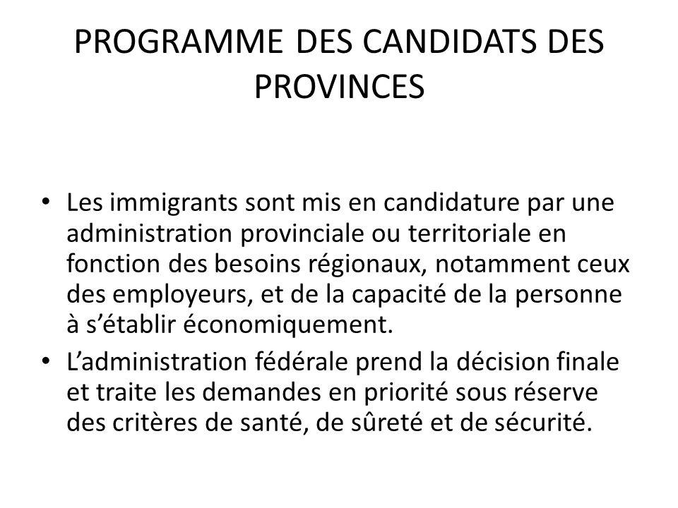 PROGRAMME DES CANDIDATS DES PROVINCES Les immigrants sont mis en candidature par une administration provinciale ou territoriale en fonction des besoins régionaux, notamment ceux des employeurs, et de la capacité de la personne à sétablir économiquement.