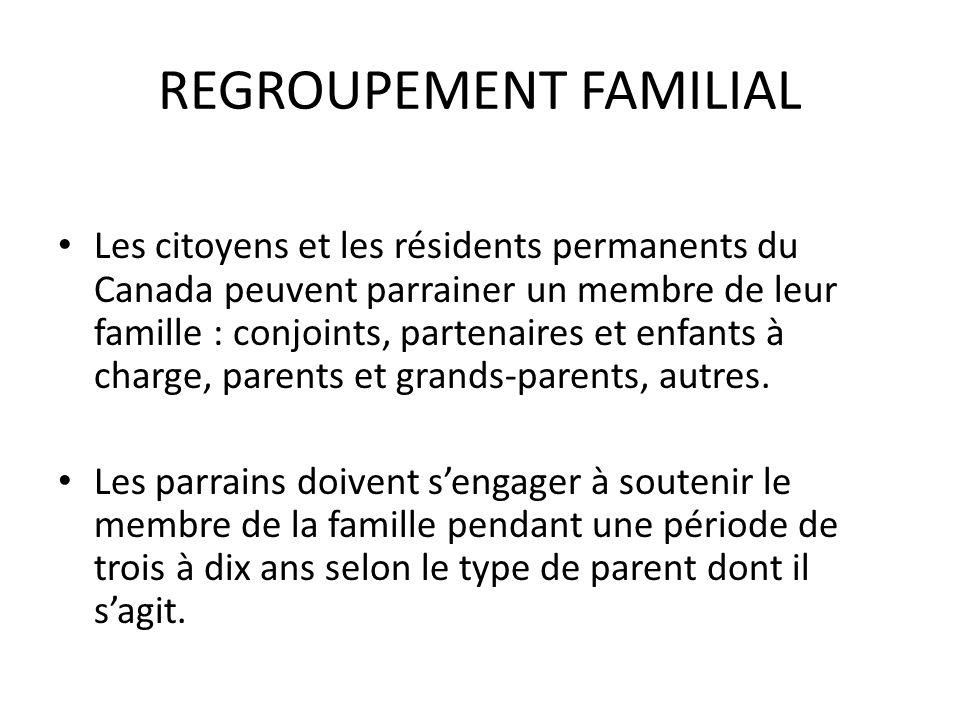 REGROUPEMENT FAMILIAL Les citoyens et les résidents permanents du Canada peuvent parrainer un membre de leur famille : conjoints, partenaires et enfants à charge, parents et grands-parents, autres.