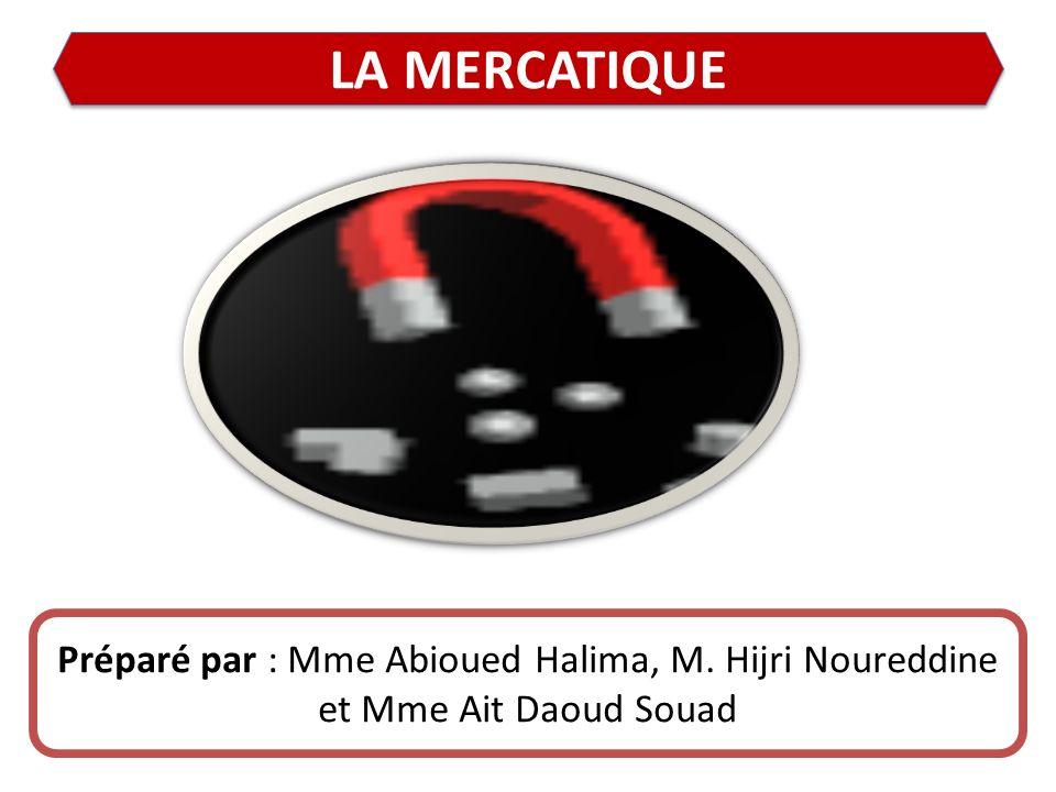 LA MERCATIQUE Préparé par : Mme Abioued Halima, M. Hijri Noureddine et Mme Ait Daoud Souad