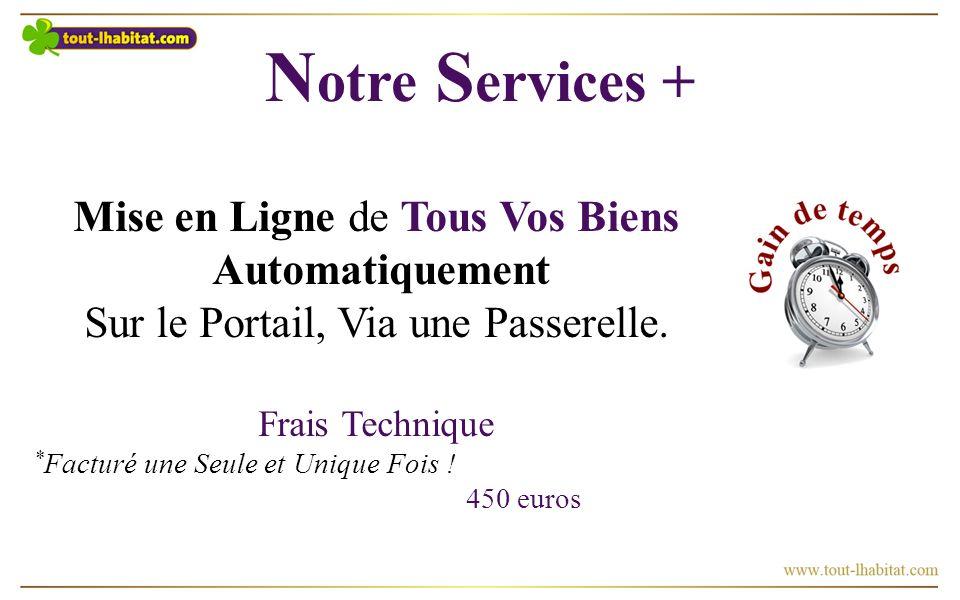 N otre S ervices + Mise en Ligne de Tous Vos Biens Automatiquement Sur le Portail, Via une Passerelle.