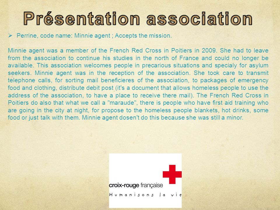 Perrine, code name: Minnie agent ; Accepts the mission. Minnie agent was a member of the French Red Cross in Poitiers in 2009. She had to leave from t