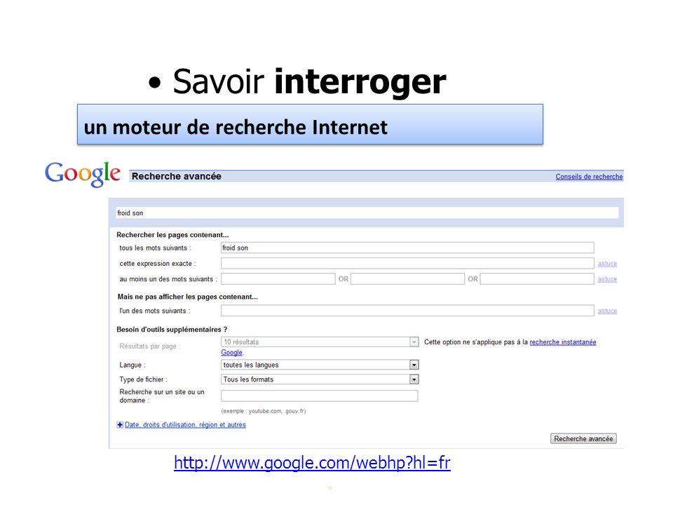 Savoir interroger un moteur de recherche Internet * http://www.google.com/webhp?hl=fr