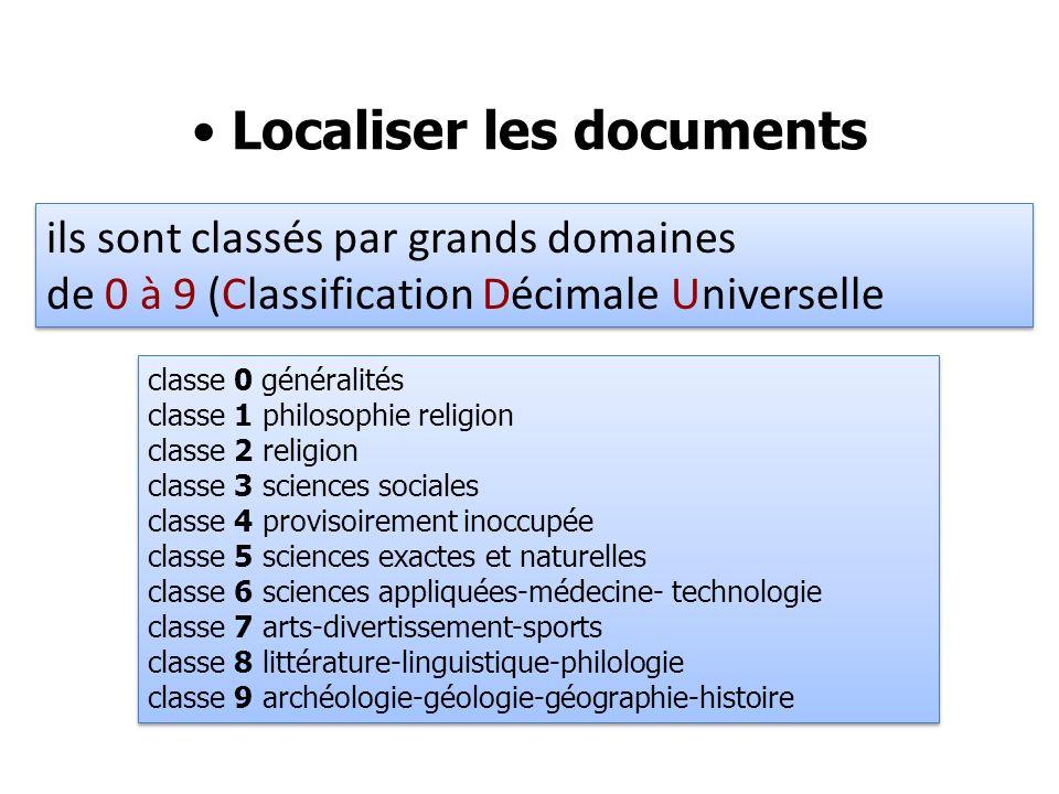 ils sont classés par grands domaines de 0 à 9 (Classification Décimale Universelle Localiser les documents classe 0 généralités classe 1 philosophie r