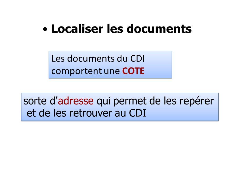 Les documents du CDI comportent une COTE Localiser les documents sorte d'adresse qui permet de les repérer et de les retrouver au CDI