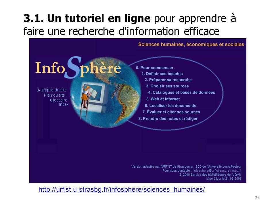 37 http://urfist.u-strasbg.fr/infosphere/sciences_humaines/ 3.1. Un tutoriel en ligne pour apprendre à faire une recherche d'information efficace