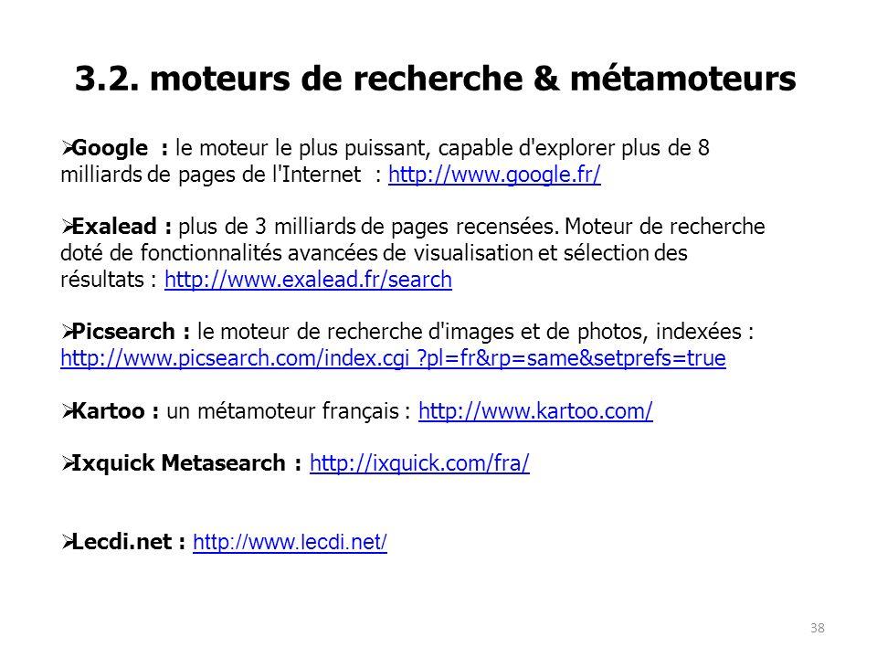 38 3.2. moteurs de recherche & métamoteurs Google : le moteur le plus puissant, capable d'explorer plus de 8 milliards de pages de l'Internet : http:/