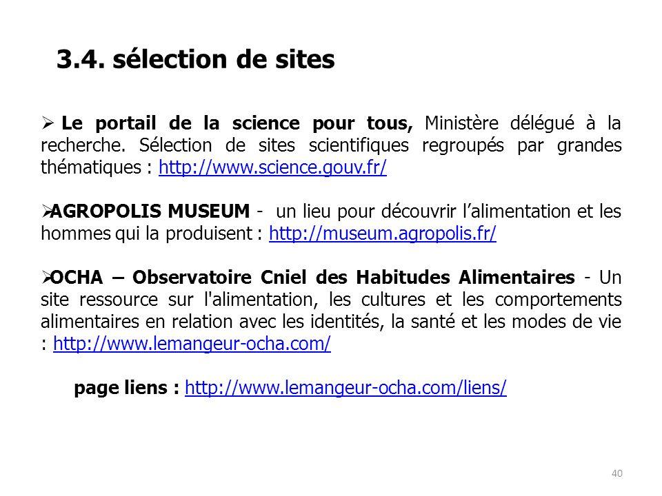 40 3.4. sélection de sites Le portail de la science pour tous, Ministère délégué à la recherche. Sélection de sites scientifiques regroupés par grande