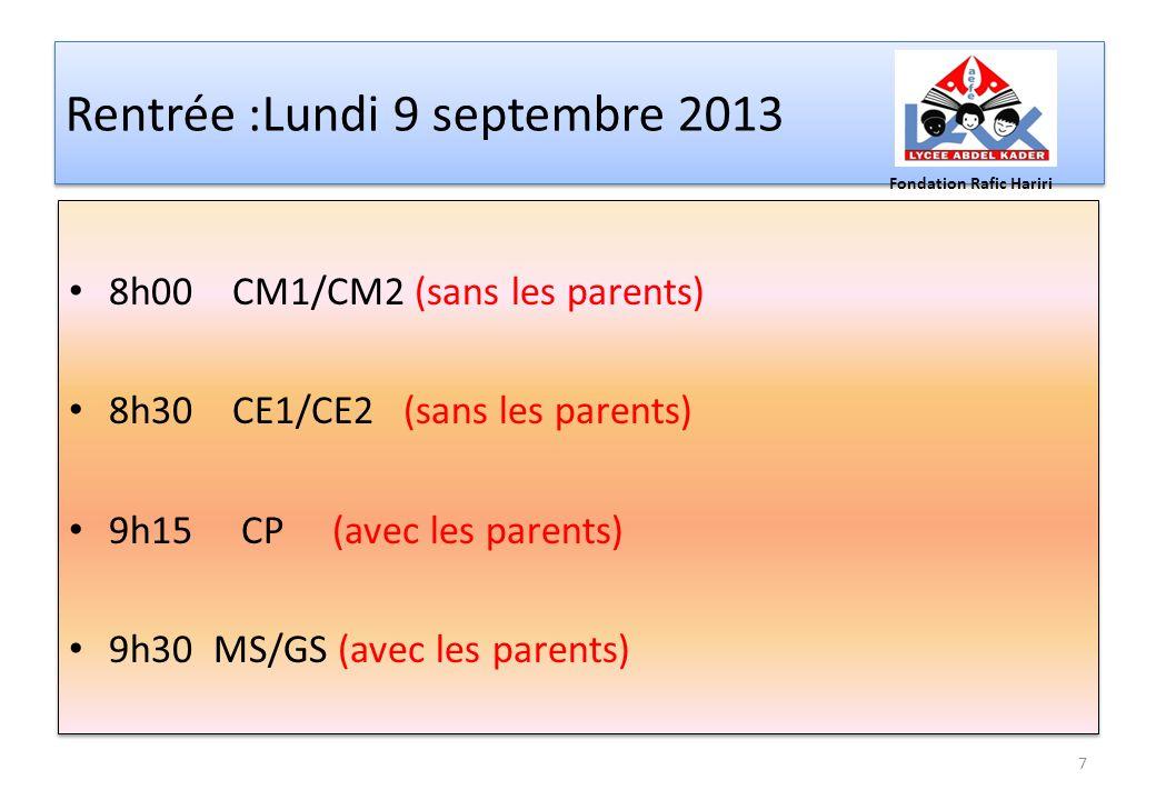 Rentrée :Lundi 9 septembre 2013 8h00 CM1/CM2 (sans les parents) 8h30 CE1/CE2 (sans les parents) 9h15 CP (avec les parents) 9h30 MS/GS (avec les parent