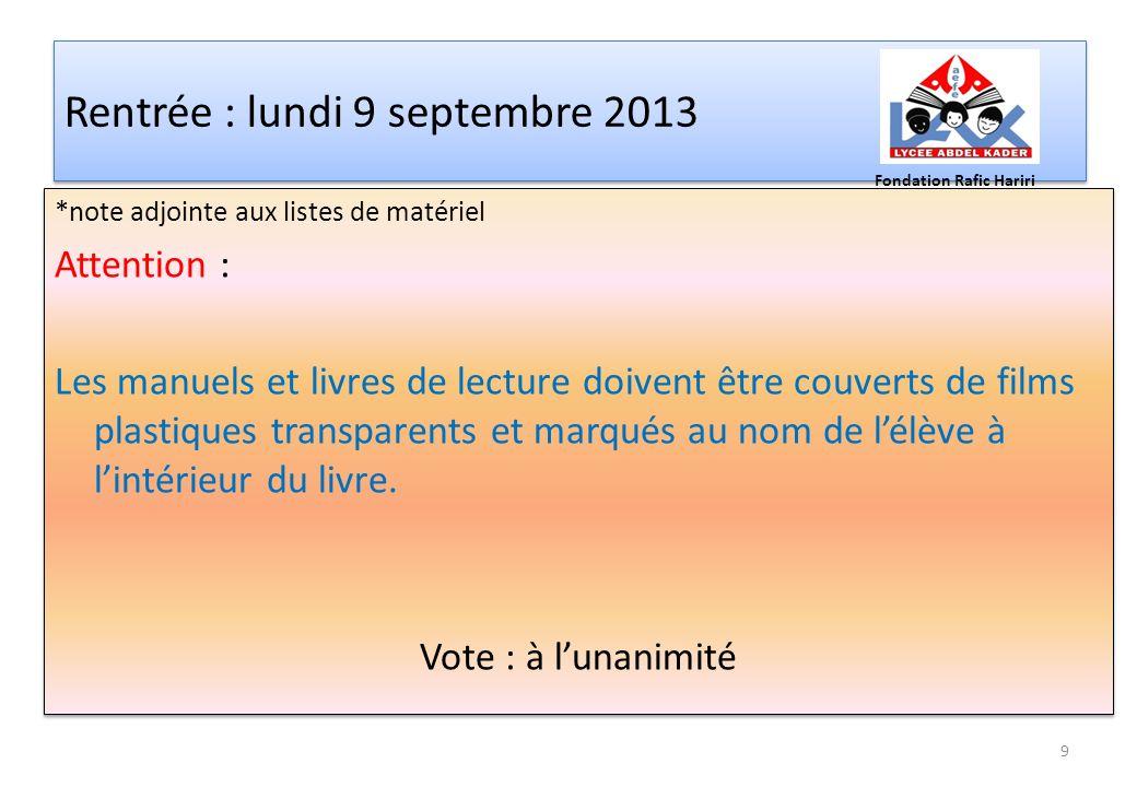Rentrée : lundi 9 septembre 2013 *note adjointe aux listes de matériel Attention : Les manuels et livres de lecture doivent être couverts de films pla