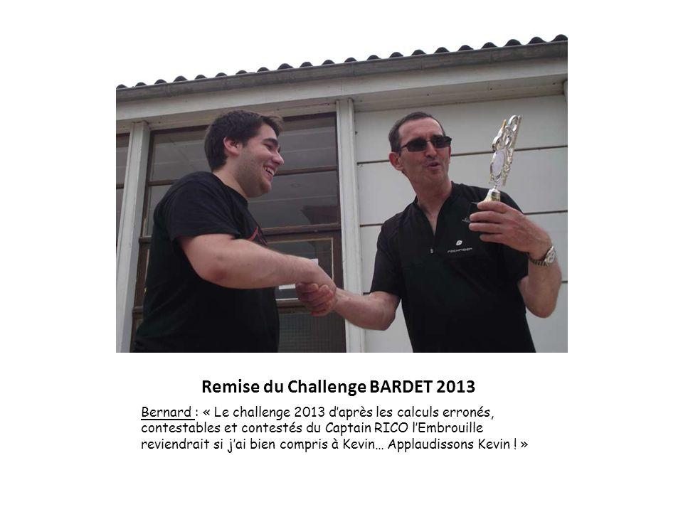 Remise du Challenge BARDET 2013 Bernard : « Le challenge 2013 daprès les calculs erronés, contestables et contestés du Captain RICO lEmbrouille revien